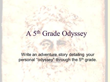 "A 5 th Grade Odyssey Write an adventure story detailing your personal ""odyssey"" through the 5 th grade."