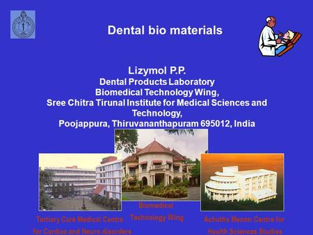 Lizymol P.P. Dental Products Laboratory Biomedical Technology Wing, Sree Chitra Tirunal Institute for Medical Sciences and Technology, Poojappura, Thiruvananthapuram.