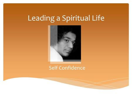 Leading a Spiritual Life Self Confidence.  Please read the newsletter before conducting the study circle with this document. It's a supplemental doc.