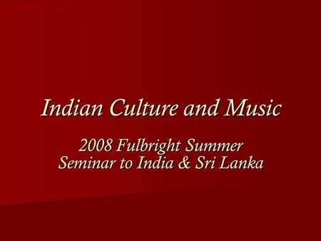 Indian Culture and Music 2008 Fulbright Summer Seminar to India & Sri Lanka.