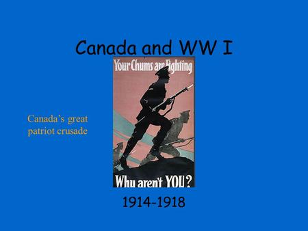 Canada and WW I 1914-1918 Canada's great patriot crusade.