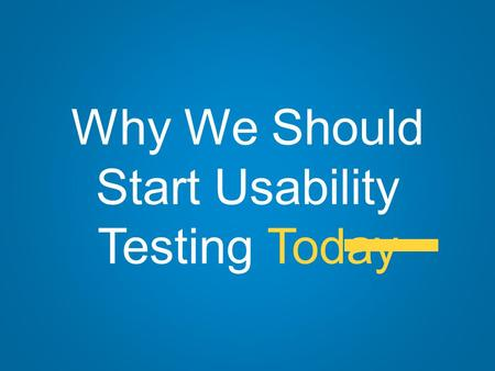 Why We Should Start Usability Testing Today. 1 Reason #1 We'll uncover things like this…