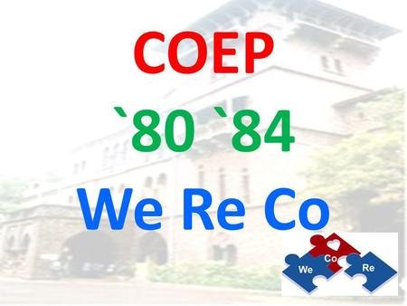 COEP `80 `84 We Re Co. COEP Our Alma Mater since 1865.