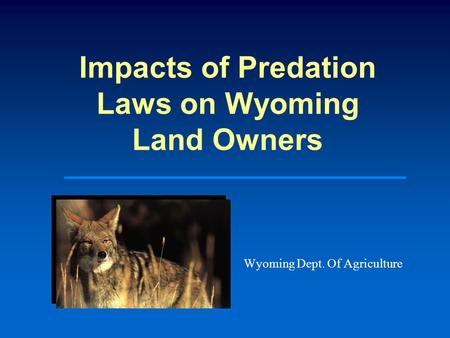 Impacts of Predation Laws on Wyoming Land Owners Wyoming Dept. Of Agriculture.