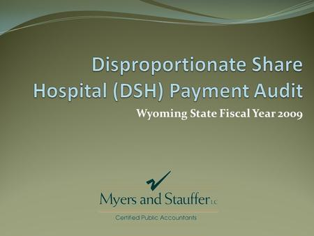 Wyoming State Fiscal Year 2009. Training Overview DSH Review, Federal Regulation Recap of Prior Year Audits (SFY 2008) Review SFY 2009 Medicaid DSH Audit.