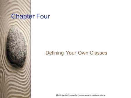 ©TheMcGraw-Hill Companies, Inc. Permission required for reproduction or display. Chapter Four Defining Your Own Classes.