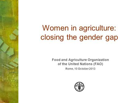 Women in agriculture: closing the gender gap Food and Agriculture Organization of the United Nations (FAO) Rome, 10 October 2013.