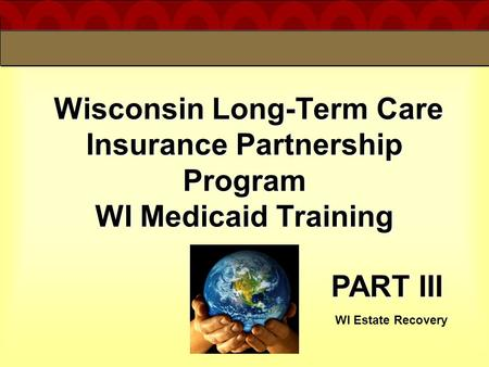 Wisconsin Long-Term Care Insurance Partnership Program WI Medicaid Training Wisconsin Long-Term Care Insurance Partnership Program WI Medicaid Training.