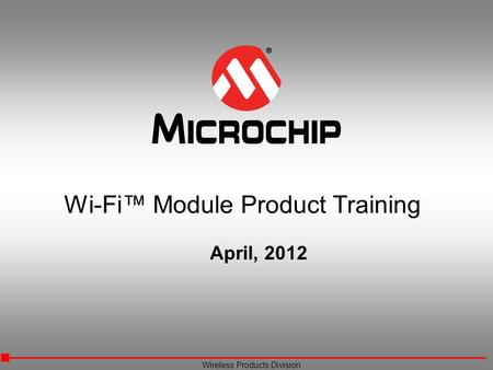 Wireless Products Division Wi-Fi™ Module Product Training April, 2012.