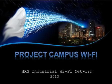 HRG Industrial Wi-Fi Network 2013. Our Mission is to provide strategic partnership with School Institutions, Hotels & Resorts, and other Business Institutions.