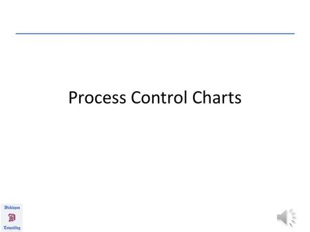 Process Control Charts VOCABULARY IMPORTANT TERMS: – Nominal: Data at expected value – Discrete: Data with only a finite number of values – Indiscrete: