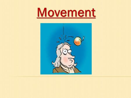 Movement. Movement The amount of change in movement of an object is based on the mass of the object and the amount of force exerted.