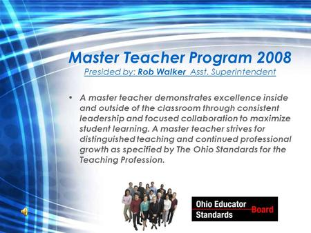 Master Teacher Program 2008 Presided by: Rob Walker Asst. Superintendent A master teacher demonstrates excellence inside and outside of the classroom through.