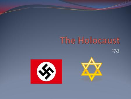 17.3. The Holocaust The Nazis claimed that all non-Aryan peoples, particularly Jewish people, were inferior. This racist message would eventually lead.