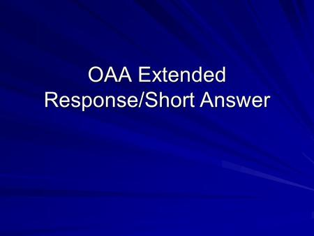 OAA Extended Response/Short Answer. Before Reading the Question Extended Response/Short Answer questions contain KEYWORDS and expect an ANSWER FOR EACH.