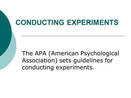 CONDUCTING EXPERIMENTS The APA (American Psychological Association) sets guidelines for conducting experiments.
