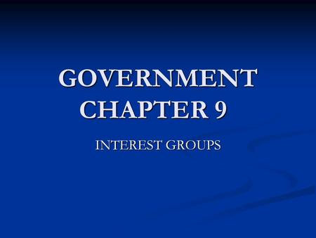 GOVERNMENT CHAPTER 9 INTEREST GROUPS. THE NATURE OF INTEREST GROUPS POSITIVE POSITIVE HELP TO STIMULATE INTEREST IN PUBLIC AFFAIRS HELP TO STIMULATE INTEREST.