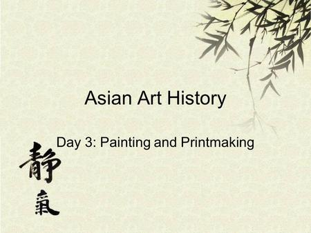 Asian Art History Day 3: Painting and Printmaking.