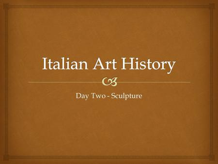 Day Two - Sculpture.   Commission : To pay an artist to create an artwork  Popes commissioned a lot of artwork in the Renaissance for positive PR Vocabulary.