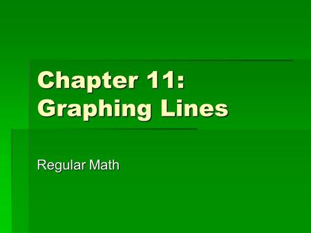 Chapter 11: Graphing Lines Regular Math. Section 11.1: Graphing Linear Equations  A linear equation is an equation whose solutions fall on a line on.