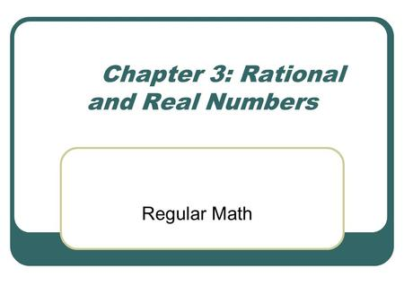 Chapter 3: Rational and Real Numbers Regular Math.