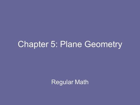 Chapter 5: Plane Geometry Regular Math. Section 5.1: Points, Lines, Planes, and Angles A point names a location. A line is perfectly straight and extends.