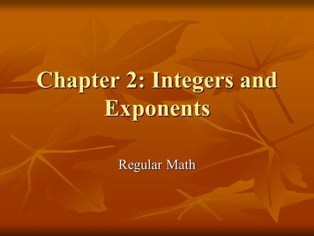 Chapter 2: Integers and Exponents Regular Math. Section 2.1: Adding Integers Integers are the set of whole numbers, including 0, and their opposites.
