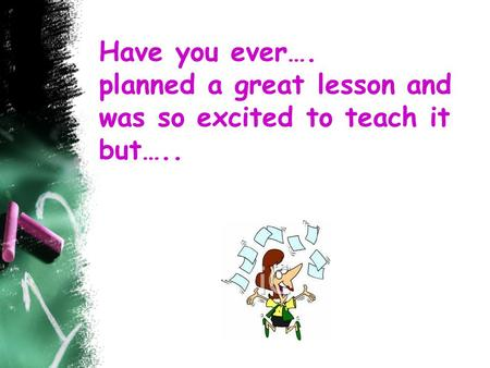 Have you ever…. planned a great lesson and was so excited to teach it but…..