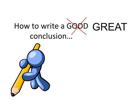 How to write a GOOD conclusion… GREAT. Re-state the Question/Problem Statement Examples: 1. In science class, we performed an experiment to find out if.