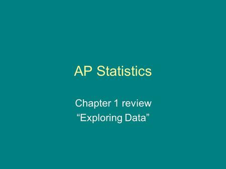 "AP Statistics Chapter 1 review ""Exploring Data"". From which statistic can you recover the total value of the data set, if you know how many entries there."