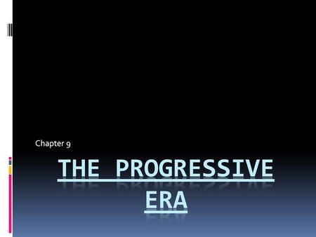 Chapter 9. Chapter 9 Goals and Objectives:  Upon completion, students should be able to: 1. Identify and explain the main goals of progressivism. 2.