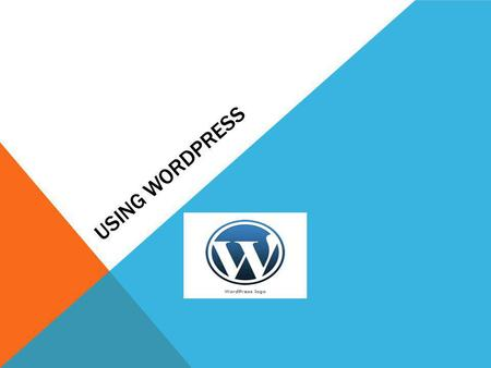 USING WORDPRESS. WEEK 1 1.Why WP? 2.Setting Up WP 3.Exploring the Admin screen 4.Page Organization 5.Posting 6.Polls.
