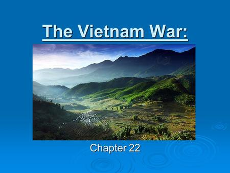 The Vietnam War: Chapter 22. Timeline: What's Happening?  United States:  1965 – first major US combat units arrive in Vietnam  1968 – RFK and MLK.