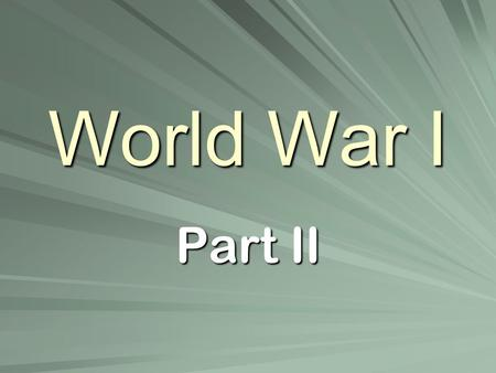 World War I Part II. Recap Stalemate on western front –Trench warfare Russia vs. Germany on eastern front front –Kept full German army from fighting at.