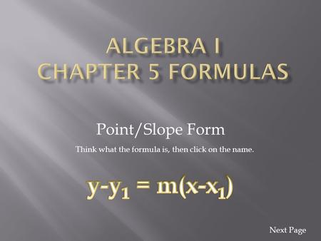 Point/Slope Form Think what the formula is, then click on the name. Next Page.
