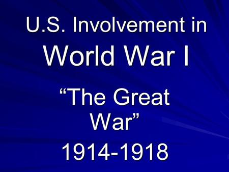 "U.S. Involvement in World War I ""The Great War"" 1914-1918."