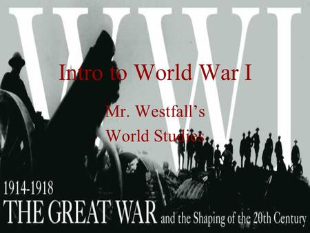 Intro to World War I Mr. Westfall's World Studies.