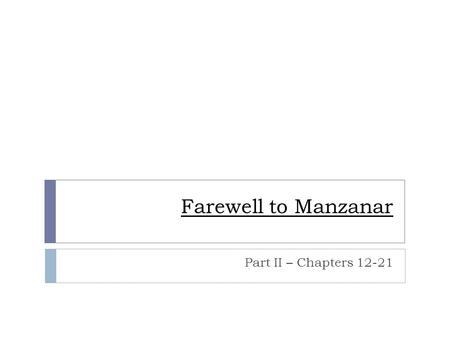 Farewell to Manzanar Part II – Chapters 12-21. Part II – Chapters 12-16  The word manzanar is Spanish. What is the English translation of the word? Why.