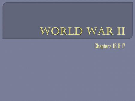 Chapters 16 & 17. what do you Know about WWII?what do you Want to know?