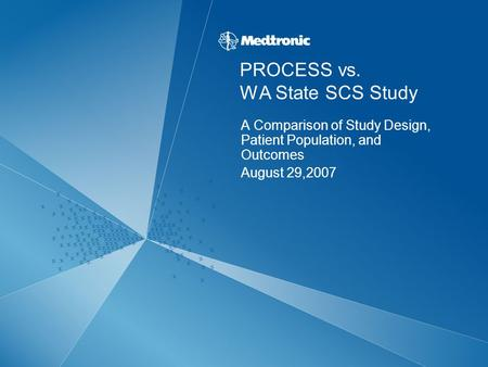 PROCESS vs. WA State SCS Study A Comparison of Study Design, Patient Population, and Outcomes August 29,2007.
