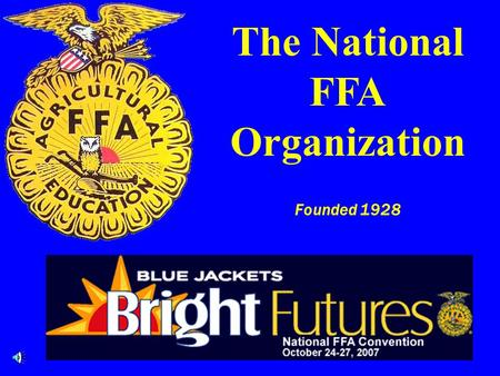 The National FFA Organization Founded 1928 Objectives 1.Explain what is the FFA. 2.Explain how, when, and why the FFA was organized. 3.Explain the purpose,