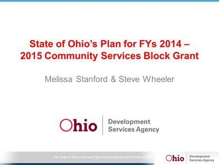 The State of Ohio is an Equal Opportunity Employer and Provider of ADA Services State of Ohio's Plan for FYs 2014 – 2015 Community Services Block Grant.