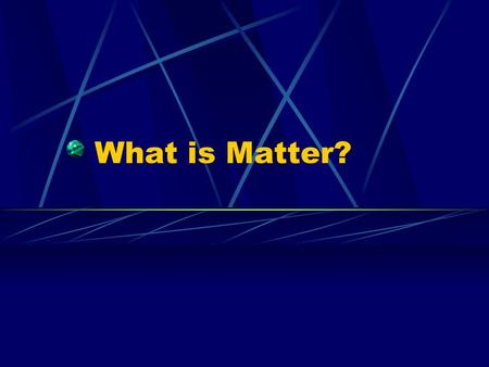 What is Matter?. Matter Def: anything that has mass and takes up space Examples that ARE matter … Examples that ARE NOT matter …