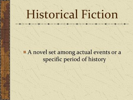 Historical Fiction A novel set among actual events or a specific period of history.