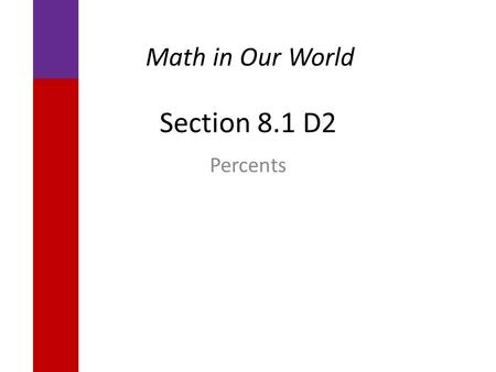 Section 8.1 D2 Percents Math in Our World. Learning Objectives  Find percent increase or decrease.  Evaluate the validity of claims based on percents.