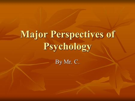 Major Perspectives of Psychology By Mr. C.. Perspectives Psychoanalytic Psychoanalytic Behaviorism Behaviorism Humanism Humanism Cognitive Cognitive Evolutionary.