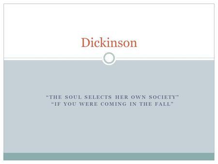"""THE SOUL SELECTS HER OWN SOCIETY"" ""IF YOU WERE COMING IN THE FALL"" Dickinson."