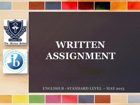 WRITTENASSIGNMENT ENGLISH B - STANDARD LEVEL – MAY 2015.