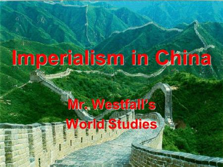 Imperialism in China Mr. Westfall's World Studies.