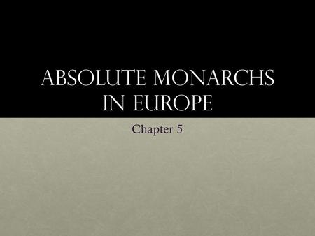 Absolute Monarchs In Europe Chapter 5. Spain's Empire and European absolutism Chapter 5 Section 1.